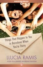 Things That Happen to You in Barcelona When You're Thirty ebook by Llucia Ramis