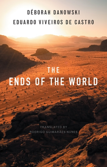 The Ends of the World ebook by Déborah Danowski,Eduardo Viveiros de Castro