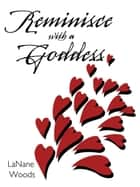 Reminisce with a Goddess ebook by LaNane Woods