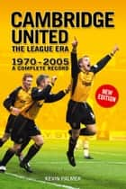 Cambridge United: The League Era 1970-2005 ebook by Kevin Palmer