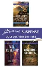 Harlequin Love Inspired Suspense July 2017 - Box Set 1 of 2 - Bounty Hunter\Fatal Cover-Up\Tracking Secrets ebook by Lynette Eason, Lisa Harris, Heather Woodhaven