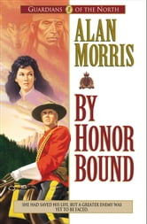 By Honor Bound (Guardians of the North Book #1) ebook by Alan Morris