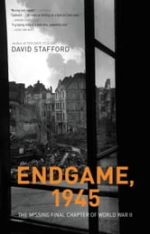 Endgame, 1945 - The Missing Final Chapter of World War II ebook by David Stafford