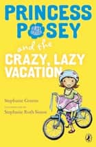 Princess Posey and the Crazy, Lazy Vacation ebook by Stephanie Greene, Stephanie Roth Sisson