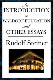 An Introduction to Waldorf Education and Other Essays ebook by Rudolf Steiner