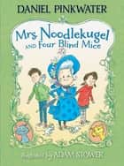 Mrs. Noodlekugel and Four Blind Mice ebook by Daniel Pinkwater, Adam Stower