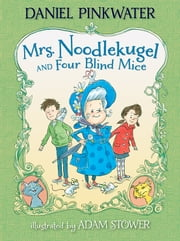 Mrs. Noodlekugel and Four Blind Mice ebook by Daniel Pinkwater,Adam Stower