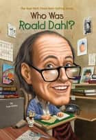Who Was Roald Dahl? ebook by True Kelley, Stephen Marchesi, Nancy Harrison