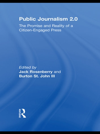 Public Journalism 2.0 - The Promise and Reality of a Citizen Engaged Press ebook by
