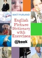 English Picture Dictionary with Exercises ebook by Matt Purland