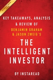 The Intelligent Investor - The Definitive Book on Value Investing by Benjamin Graham and Jason Zweig | Key Takeaways, Analysis & Review ebook by Instaread