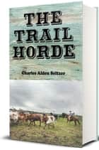 The Trail Horde ebook by Charles Alden Seltzer, P. V. E. Ivory, Illustrator