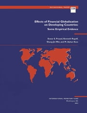 Effects of Financial Globalization on Developing Countries: Some Empirical Evidence ebook by M. Mr. Kose,Kenneth Mr. Rogoff,Eswar Mr. Prasad,Shang-Jin Wei