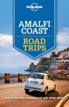Lonely Planet Amalfi Coast Road Trips ebook by Lonely Planet, Cristian Bonetto, Duncan Garwood,...