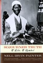 Sojourner Truth: A Life, A Symbol ebook by
