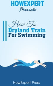 How To Dryland Train For Swimming ebook by HowExpert