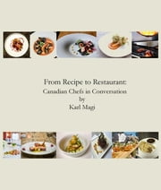 From Recipe to Restaurant: Canadian Chefs Profiled ebook by Karl Magi