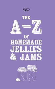A-Z of Homemade Jellies and Jams ebook by Two Magpies Publishing
