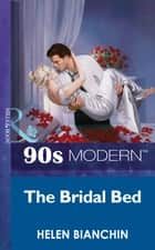 The Bridal Bed (Mills & Boon Vintage 90s Modern) ebook by Helen Bianchin
