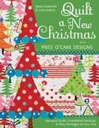 Quilt a New Christmas with Piece O'Cake Designs - Appliqued Quilts, Embellished Stockings & Perky Partridges for Your Tree ebook by Becky Goldsmith, Linda Jenkins