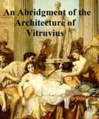 An Abridgment of the Architecture of Vitruvius, Illustrated (1692) ebook by Vitruvius