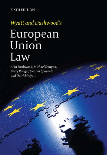 Wyatt and Dashwood's European Union Law ebook by Professor Alan Dashwood,Professor Michael Dougan,Professor Barry J Rodger,Professor Derrick Wyatt,Professor Eleanor Spaventa