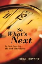 So What's Next ebook by Hugh Bryant