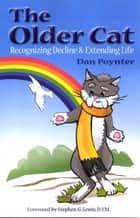 The Older Cat: Recognizing Decline & Extending Life ebook by Dan Poynter