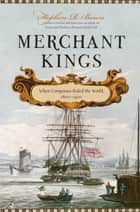 Merchant Kings - When Companies Ruled the World, 16001900 ebook by Stephen R. Bown