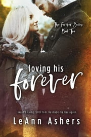 Loving His Forever - The Forever Series, #2 ebook by LeAnn Ashers