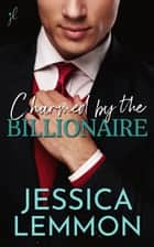 Charmed by the Billionaire - Blue Collar Billionaires ebook by Jessica Lemmon
