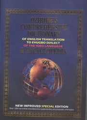 Ozibihe's Comprehensive Dictionary of English Translation to Ehugbo Dialect of the Igbo Language & Encyclopaedia ebook by William Eleje-Abili