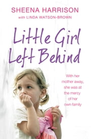 Little Girl Left Behind ebook by Sheena Harrison, Linda Watson-Brown