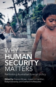 Why Human Security Matters - Rethinking Australian foreign policy ebook by Dennis Altman,Joseph A. Camilleri,Robyn Eckersley and Gerhard Hoffstaedter