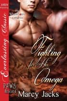 Fighting for His Omega ebook by Marcy Jacks