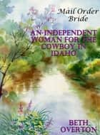 Mail Order Bride: An Independent Woman For The Cowboy In Idaho ebook by Beth Overton