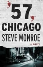 '57, Chicago - A Novel ebook by Steve Monroe