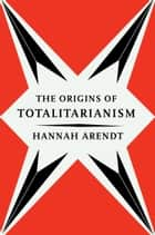 The Origins of Totalitarianism ebook by Hannah Arendt