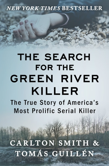The Search for the Green River Killer - The True Story of America's Most Prolific Serial Killer ebook by Carlton Smith,Tomás Guillén