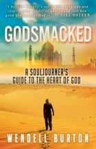 Godsmacked - A Souljourner's Guide to the Heart of Goc ebook by Wendell Burton, Joel Osteen