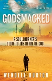 Godsmacked - A Souljourner's Guide to the Heart of Goc ebook by Wendell Burton,Joel Osteen