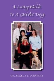 A Long Walk To A Guide Dog ebook by O'Rourke,Dr. Angela L.