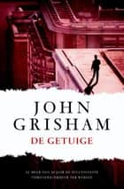 De getuige ebook by John Grisham, Hugo Kuipers