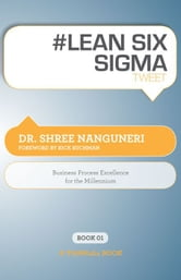 #LEAN SIX SIGMA tweet Book01 ebook by Dr. Shree Nanguneri; Edited by Rajesh Setty