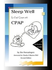 Sleep Well and Feel Great with CPAP Second Edition ebook by Jim Swearingen