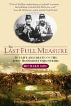Last Full Measure: The Life And Death Of The First Minnesota Volunteers ebook by Richard  Moe