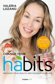 Change your Habits (Colección Vital) - Recover your health and nourish your life ebook by Valeria Lozano Arias