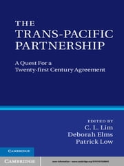 The Trans-Pacific Partnership - A Quest for a Twenty-first Century Trade Agreement ebook by Professor C. L. Lim,Professor Deborah Kay Elms,Dr Patrick Low