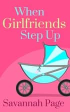 When Girlfriends Step Up ebook by Savannah Page
