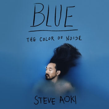 Blue - The Color of Noise audiobook by Steve Aoki,Daniel Paisner